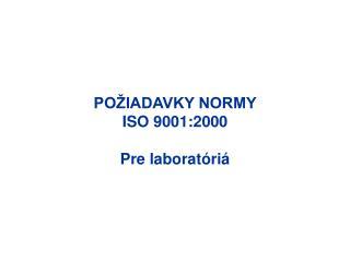 POŽIADAVKY NORMY  ISO 9001:2000 Pre laboratóriá
