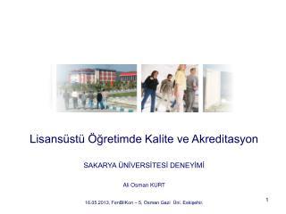 Lisansüstü Öğretimde Kalite ve Akreditasyon SAKARYA ÜNİVERSİTESİ DENEYİMİ Ali Osman KURT