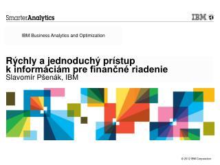 Rýchly a jednoduchý prístup  k informáciám pre finančné riadenie  Slavom ír Pšenák, IBM