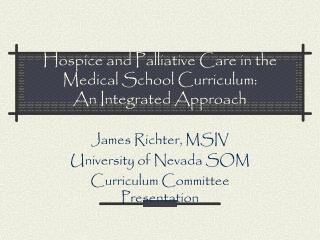 Hospice and Palliative Care in the Medical School Curriculum:  An Integrated Approach