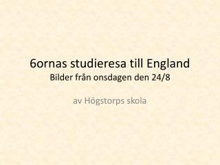 6ornas studieresa till England Bilder från onsdagen den 24/8