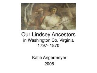 Our Lindsey Ancestors in Washington Co. Virginia 1797- 1870
