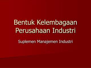 Bentuk Kelembagaan  Perusahaan Industri