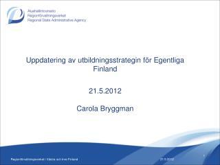 Uppdatering av utbildningsstrategin för Egentliga Finland 21.5.2012 Carola Bryggman