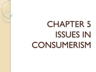 CHAPTER 5 ISSUES IN CONSUMERISM