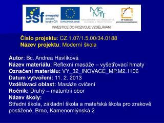 Číslo projektu : CZ.1.07/1.5.00/34.0188  Název projektu : Moderní škola