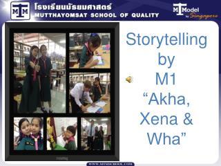 """Storytelling  by  M1 """"Akha, Xena & Wha"""""""
