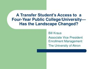 A Transfer Student's Access to  a Four-Year Public College/University—Has the Landscape Changed?