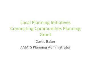 Local Planning Initiatives  Connecting Communities Planning Grant