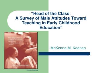 """Head of the Class:  A Survey of Male Attitudes Toward Teaching in Early Childhood Education"""