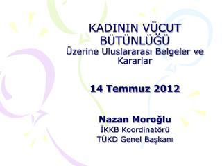 KADININ VÜCUT BÜTÜNLÜĞÜ Üzerine Uluslararası Belgeler ve Kararlar 14 Temmuz 2012