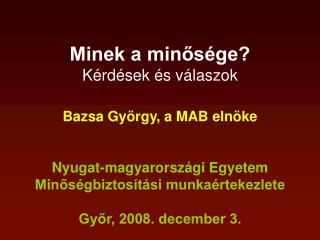 Minek a minősége? Kérdések és válaszok Bazsa György, a MAB elnöke Nyugat-magyarországi Egyetem