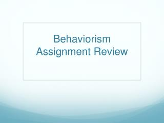 Behaviorism Assignment Review