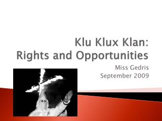 Klu  Klux Klan:  Rights and Opportunities
