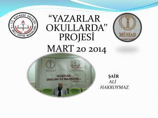"""""""YAZARLAR OKULLARDA'' PROJESİ   MART 20 2014"""