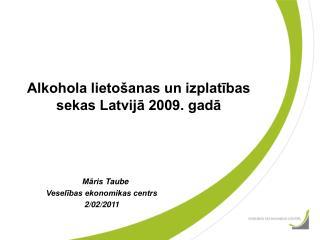 Alkohola lietošanas un izplatības sekas Latvijā 2009. gadā