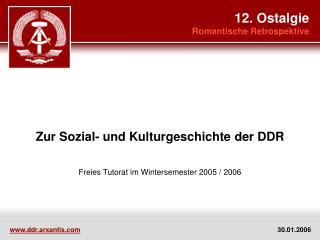 Zur Sozial- und Kulturgeschichte der DDR Freies Tutorat im Wintersemester 2005 / 2006