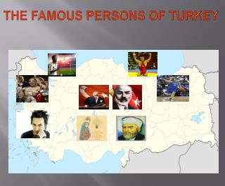 THE FAMOUS PERSONS OF TURKEY