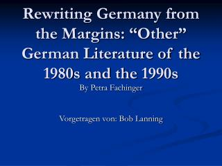 "Rewriting Germany from the Margins: ""Other"" German Literature of the 1980s and the 1990s"