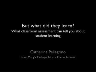 But what did they learn? What classroom assessment can tell you about student learning