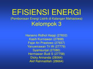EFISIENSI ENERGI (Pemborosan Energi Listrik di Kalangan Mahasiswa) Kelompok 3