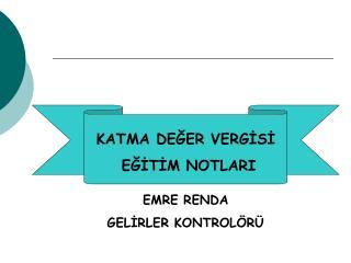 KATMA DEĞER VERGİSİ  EĞİTİM NOTLARI EMRE RENDA  GELİRLER KONTROLÖRÜ