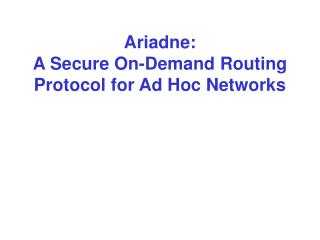 Ariadne: A Secure On-Demand Routing Protocol for Ad Hoc Networks