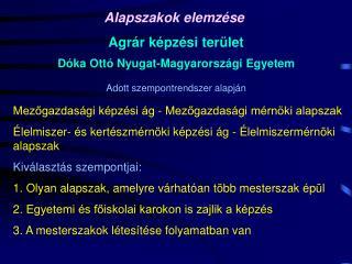 Alapszakok elemzése Agrár képzési terület Dóka Ottó Nyugat-Magyarországi Egyetem
