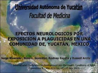 EFECTOS NEUROLOGICOS POR EXPOSICION A PLAGUICIDAS EN UNA COMUNIDAD DE, YUCAT�N, MEXICO