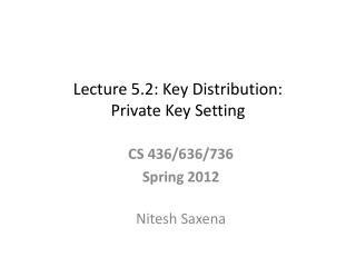 Lecture 5.2: Key Distribution:  Private Key Setting