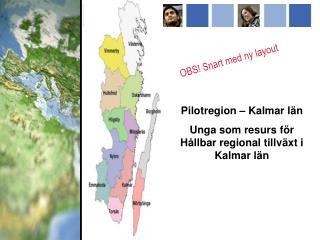 Pilotregion – Kalmar län Unga som resurs för Hållbar regional tillväxt i Kalmar län