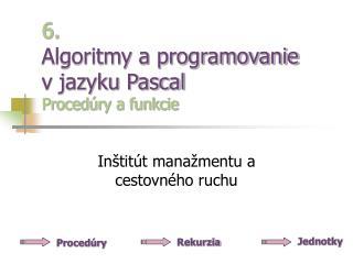 6. Algoritmy a programovanie  v jazyku Pascal Procedúry a funkcie