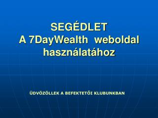 SEGÉDLET A 7DayWealth  weboldal használatához