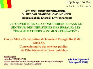 Présenté par:  Amadou TANDIA, PDG Agence Malienne pour le Développement de l'Energie Domestique
