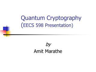 Quantum Cryptography ( EECS 598 Presentation)