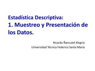 Estadística Descriptiva: 1. Muestreo y Presentación de los Datos.