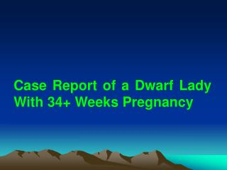 Case Report of a Dwarf Lady With 34+ Weeks Pregnancy