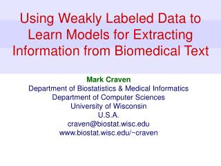 Using Weakly Labeled Data to Learn Models for Extracting Information from Biomedical Text