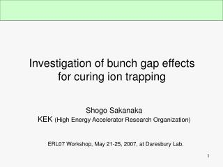 Investigation of bunch gap effects for curing ion trapping