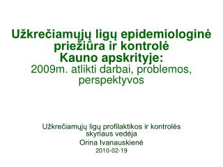 Užkrečiamųjų ligų profilaktikos ir kontrolės skyriaus vedėja  Orina Ivanauskienė  20 10 -0 2 - 19