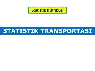 STATISTIK TRANSPORTASI