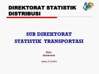 DIREKTORAT STATISTIK DISTRIBUSI