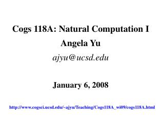 Cogs 118A: Natural Computation I Angela Yu ajyu@ucsd January 6, 2008