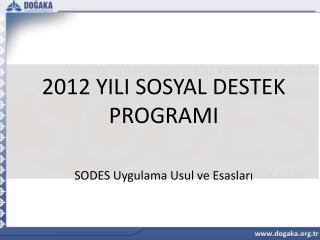2012 YILI SOSYAL DESTEK PROGRAMI SODES Uygulama Usul ve Esasları