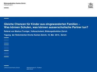 Referat von Markus Truniger, Volksschulamt, Bildungsdirektion Zürich
