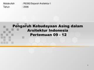 Pengaruh Kebudayaan Asing dalam Arsitektur Indonesia  Pertemuan 09 - 12