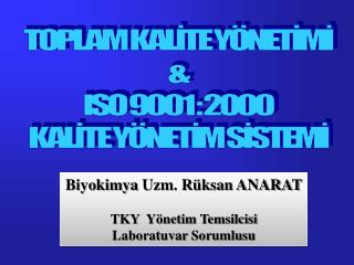 TOPLAM KAL?TE Y�NET?M? & ISO 9001 : 2000 KAL?TE Y�NET?M S?STEM?