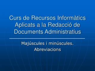 Curs de Recursos Informàtics Aplicats a la Redacció de Documents Administratius