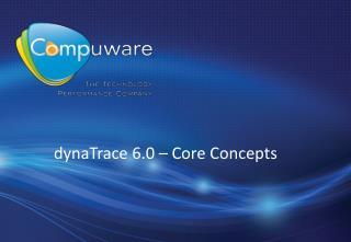dynaTrace 6.0 – Core Concepts
