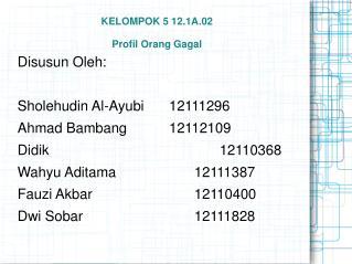 KELOMPOK 5 12.1A.02  Profil Orang Gagal